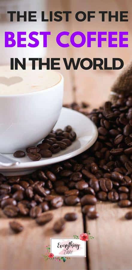 List of the Best Coffee in the World (The Different Types of Coffee)