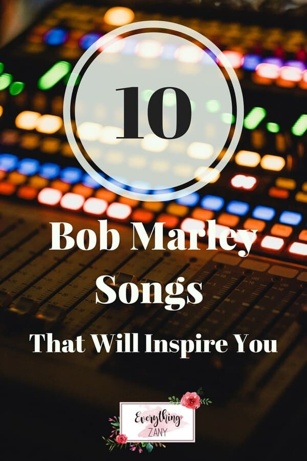 10 Bob Marley Songs That Will Inspire You