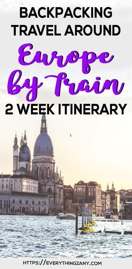 Backpacking Travel Around Europe By Train Itinerary For 2 Weeks
